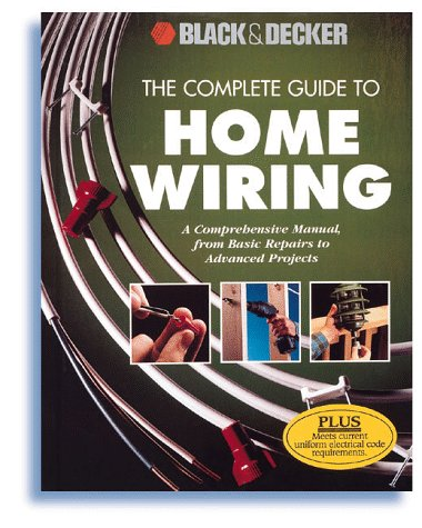 the complete guide to home wiring a comprehensive manual from the complete guide to home wiring a comprehensive manual from basic repairs to advanced projects black decker home improvement library creative