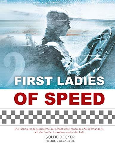 First Ladies of Speed: Die faszinierende Geschichte der schnellsten Frauen des 20. Jahrhunderts, auf der Straße, im Wasser und in der Luft. (German Edition) (Flieger Auf Frauen)