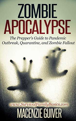 [Zombie Apocalypse: The Prepper's Guide to Pandemic Outbreak, Quarantine, and Zombie Fallout (Survival Family Basics – Preppers Survival Handbook] (Zombie Quarantine)
