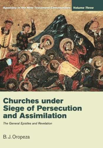 Churches under Siege of Persecution and Assimilation: Apostasy in the New Testament Communities, Volume 3: The General Epistles and Revelation ebook