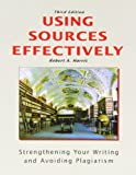 Using Sources Effectively: Strengthening Your Writing and Avoiding Plagiarism, Robert A. Harris, 1884585930