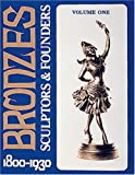 Bronzes: Sculptors and Founders, 1800-1930, Vol. 1