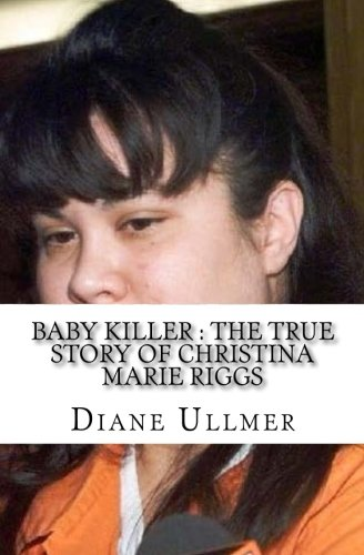 Baby Killer : The True Story of Christina Marie Riggs