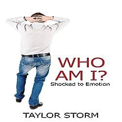 Who Am I?: Shocked to Emotion