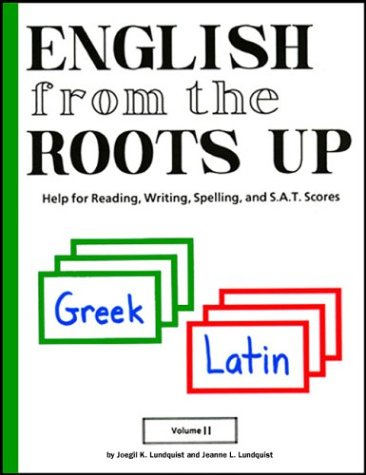 English from the Roots Up, Vol. 2: Help for Reading, Writing, Spelling, and S.A.T. Scores (English From The Roots Up Volume 2)