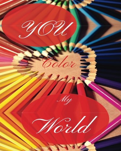 """Download You Color My World: Valentine Day Gift Dot Grid Bullet Journal Notebook size 8"""" by 10"""" pdf"""
