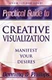 Practical Guide to Creative Visualization, Melita Denning and Osborne Phillips, 0875421830