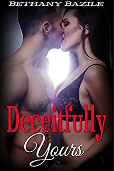 Deceitfully Yours by [Bazile, Bethany]