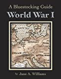 A Bluestocking Guide - World War I, Jane A. Williams, 0942617584
