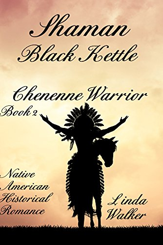 Shaman Black Kettle (A Cheyenne Warrior Book 2)