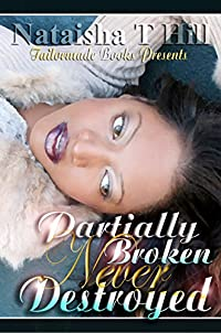Partially Broken Never Destroyed by Nataisha T Hill ebook deal