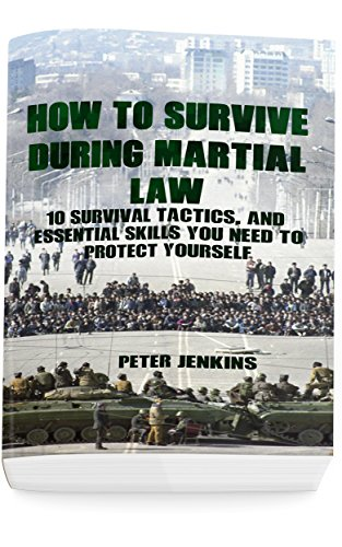How To Survive During Martial Law: 10 Survival Tactics, And Essential Skills You Need To Protect Yourself: (Apocalypse Survival, Nuclear Fallout) by [Jenkins,  Peter ]