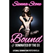 Bound and Dominated by the Ex - A Female Domination Novella