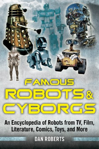 Famous Robots and Cyborgs: An Encyclopedia of Robots from TV, Film, Literature, Comics, Toys, and More (Cyborg Robot)