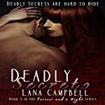 Deadly Secrets: Forever and a Night, Book 3 | Lana Campbell