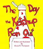 The Day the Ketchup Ran Out, Bruce R. Thompson, 1412072204