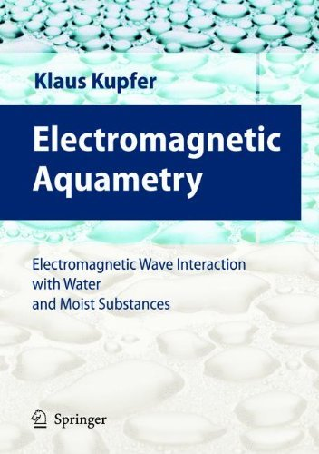 Electromagnetic Aquametry: Electromagnetic Wave Interaction with Water and Moist Substances