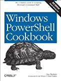 Windows PowerShell Cookbook : The Complete Guide to Scripting Microsoft's Command Shell, Holmes, Lee, 1449320686