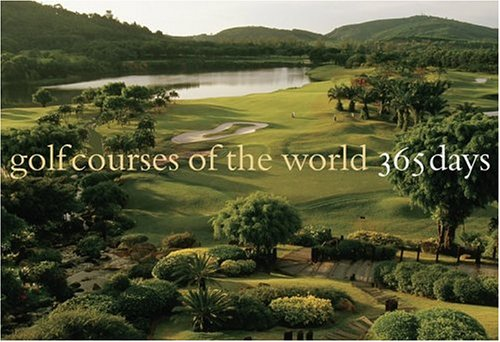 Golf Courses of the World: 365 Days (Best Golf Courses In The World)