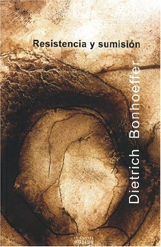 Resistencia y sumision/ Resistance and Submission: Cartas y apuntes desde el cautiverio/ Letters and Papers from Prison (El peso de los dias/ the Weight of the Days) (Spanish Edition)
