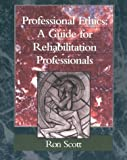 Professional Ethics: A Guide for Rehabilitation Professionals, 1e