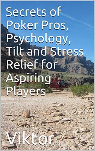 Secrets of Poker Pros, Psychology, Tilt and Stress Relief for Aspiring Players Pdf