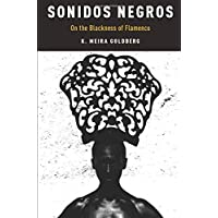 Sonidos Negros: On the Blackness of Flamenco (Currents in Latin American and Iberian Music)