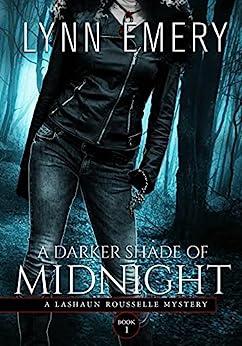 A Darker Shade of Midnight: Book 1 (A LaShaun Rousselle Mystery) by [Emery, Lynn]
