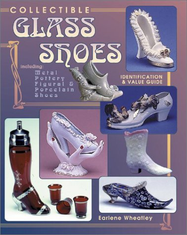 Collectible Glass Shoes: Including Metal, Pottery, Figural & Porcelain Shoes Collectible Glass Shoes