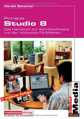 Pinnacle Studio 8: Das Buch zur Software und den Hollywood FX-Effekten