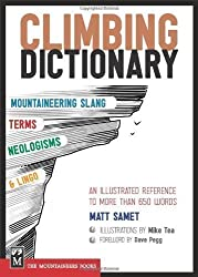 Climbing Dictionary: Mountaineering Slang, Terms, Neologisms and Lingo by Samet, Matt published by Mountaineers Books (2011)