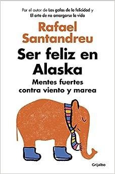 Descargar Libros En Gratis Ser Feliz En Alaska: Mentes Fuertes Contra Viento Y Marea Kindle Puede Leer PDF