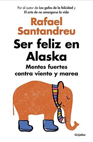 Ser feliz en Alaska / Being Happy in Alaska (Spanish Edition)