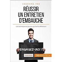 Réussir un entretien d'embauche: Les techniques et astuces qui font la différence ! (Coaching pro t. 21) (French Edition)