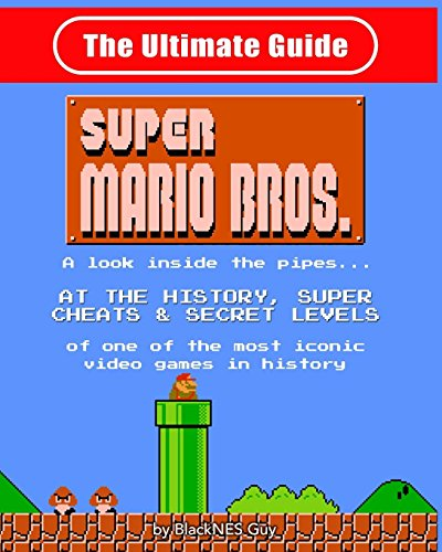 (NES Classic: The Ultimate Guide to Super Mario Bros.: A look inside the pipes?. At The History, Super Cheats & Secret Levels  of one of the most iconic videos games in history)