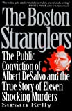 The Boston Stranglers: The Public Conviction of Albert Desalvo and the True Story of Eleven Shocking Murders by Susan Kelly (1995-10-03)