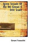 Igiene Sessuale Ad Uso Dei Giovani E Delle Scuole, Giovanni Franceschini, 1115022377