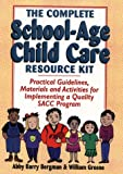 img - for The Complete School-Age Child Care Resource Kit: Practical Guidelines, Materials and Activities for Implementing a Quality Sacc Program book / textbook / text book
