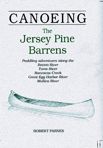 CANOEING The Jersey Pine Barrens: Paddling adventures along the Batsto River, Toms River, Rancocas Creek, Great Egg Harbor River, Mullica - Toms River Jersey New