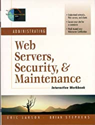 Administrating Web Servers, Security, & Maintenance Interactive Workbook (Foundations of Web Site Architecture)