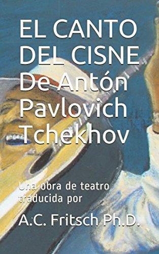 EL CANTO DEL CISNE De Antón Pavlovich Tchekhov: Una obra de teatro traducida por (Crema y nata de la literatura rusa) (Spanish Edition)