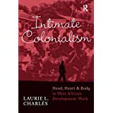 Intimate Colonialism: Head, Heart, and Body in West African Development Work