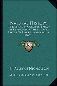 Book Natural History: Its Rise And Progress In Britain As Developed In The Life And Labors Of Leading Naturalists (1886)