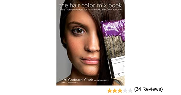 the hair color mix book more than 150 recipes for salon perfect color at home lorri goddard clark karen kelly 9780060839802 amazoncom books