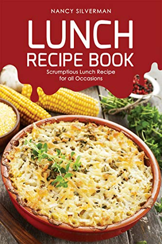 Lunch Recipe Book: Scrumptious Lunch Recipe for all Occasions