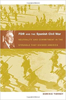 FDR and the Spanish Civil War: Neutrality and Commitment in the Struggle That Divided America American Encounters/Global Interactions