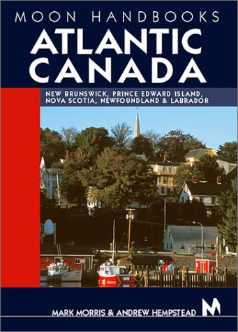 Download Moon Handbooks Atlantic Canada: New Brunswick, Prince Edward Island, Nova Scotia, Newfoundland, and Labrador ebook