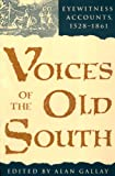 Voices of the Old South: Eyewitness Accounts, 1528-1861