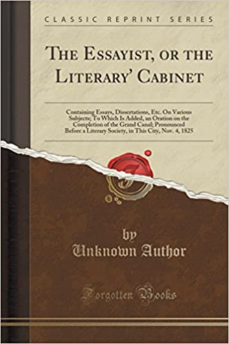 Book The Essayist, or the Literary' Cabinet: Containing Essays, Dissertations, Etc. On Various Subjects: To Which Is Added, an Oration on the Completion of ... in This City, Nov. 4, 1825 (Classic Reprint)
