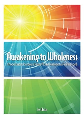 Awakening to Wholeness: A Practical Guide to Psychological Healing, Personal Development and Spiritual (Practical Guide To Awakening)